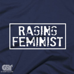 funny raging feminest t-shirt