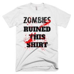 zombies ruined this shirt zombie shirt t-shirt christmas gift
