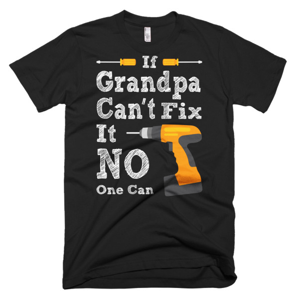 if grandpa cant fix it shirt for christmas