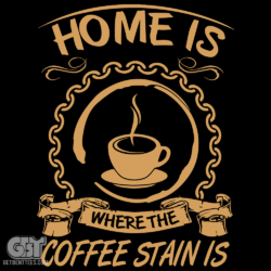 Home Is Where The Coffee Stain is. Coffee Funny T-Shirt