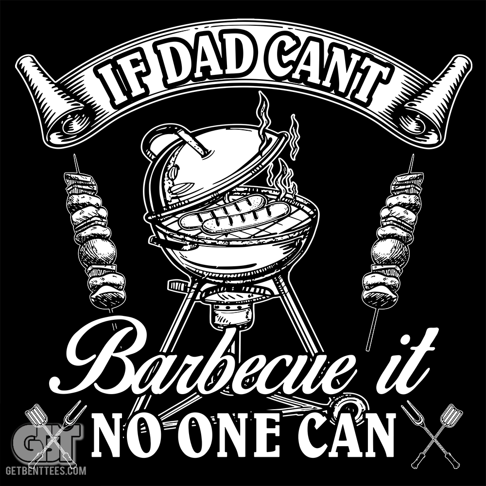 If Dad Can't Barbecue It No One Can Grill Gift T-Shirt For ...