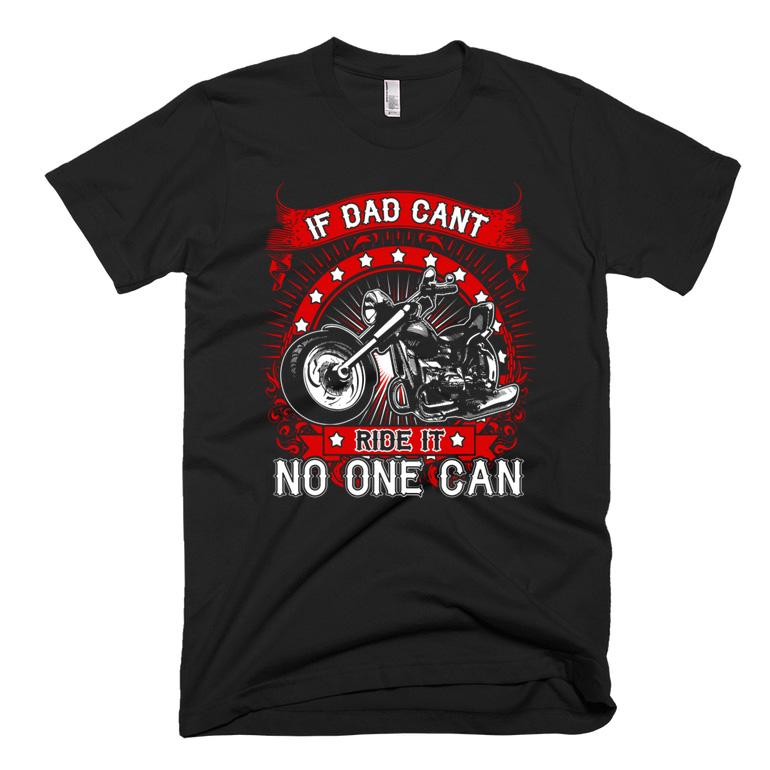 if dad cant ride it no one can biker tshirt