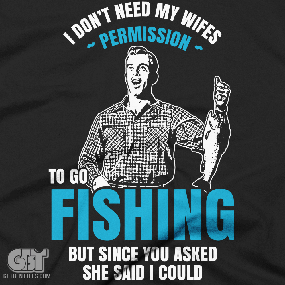 cool fishing t-shirts for dad dont need my wifes permission shirt