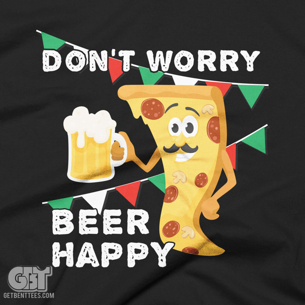 Don't Worry Beer Happy Funny Pizza Drinking T-Shirt — Get ...