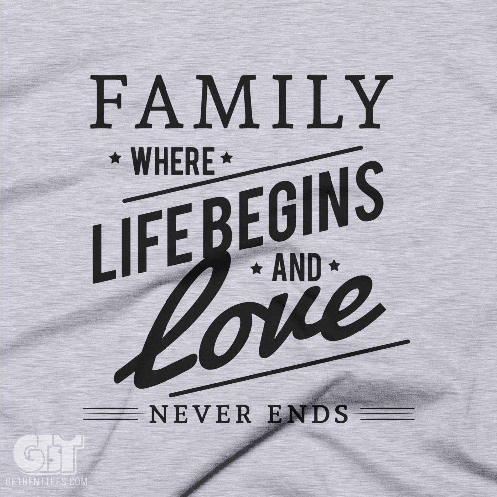 Family Where Life Begins Family T Shirt Get Bent Tees