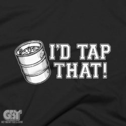 college hunor i'd tap that beer drinking t-shirt