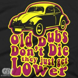 old dubs dont die the just get lower vw beetle shirts