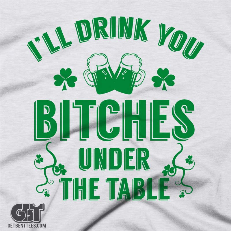 Ill Drink You Bitches Under The Table St Patricks Womans
