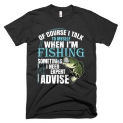 of course i talk to myself funny fishing shirt t-shirt for dad fathers day christmas gift