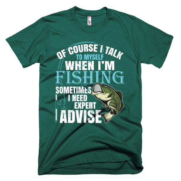 Of course i talk to myself funny fishing t-shirt