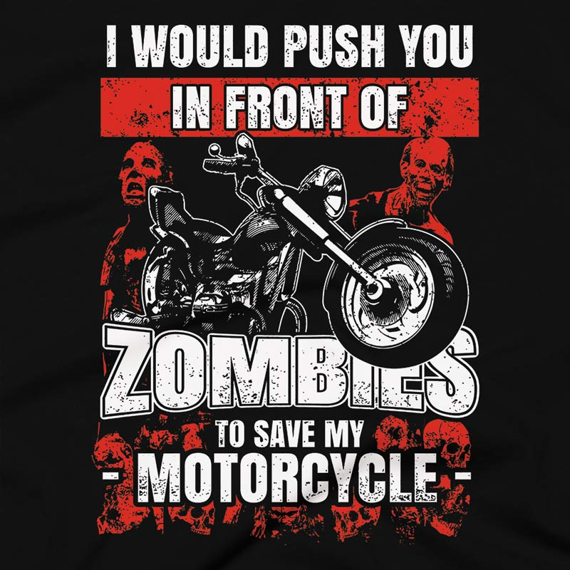 I would Push You In Front Of Zombies To Save My MotorCycle