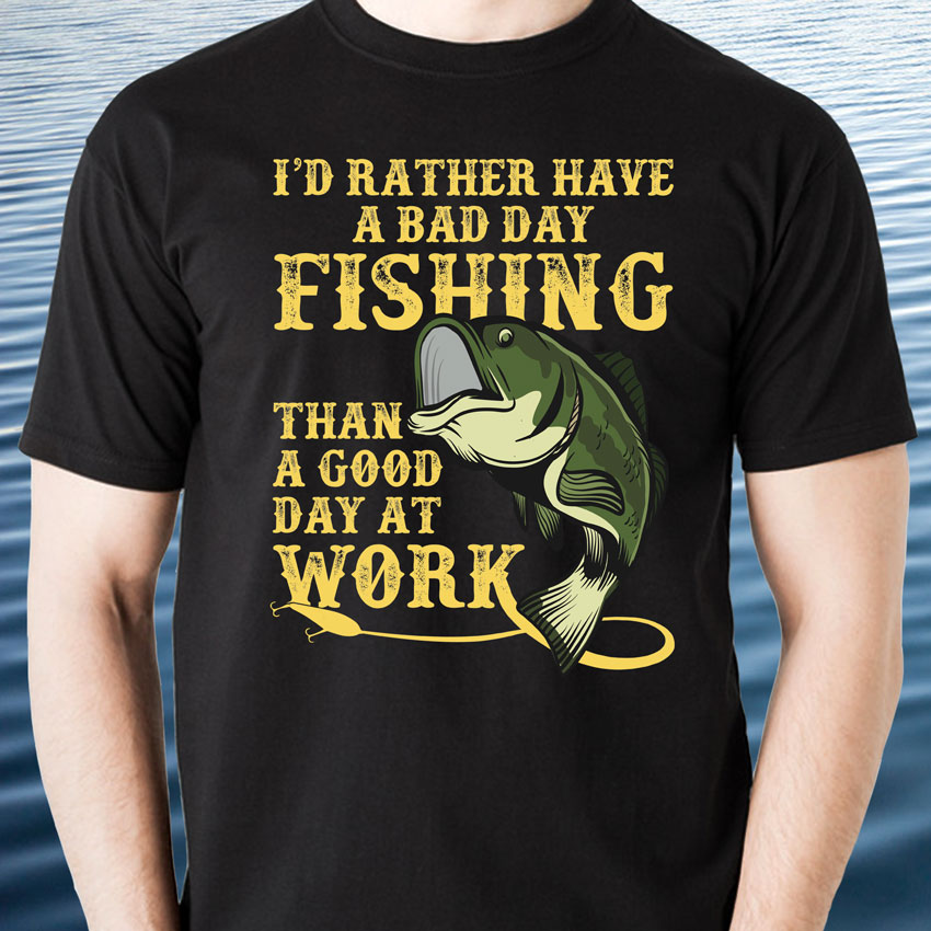 rather have a bad day fishing than a good day at work fishing tshirt