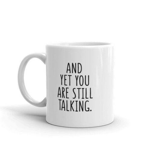 and Yet You still talking funny mug